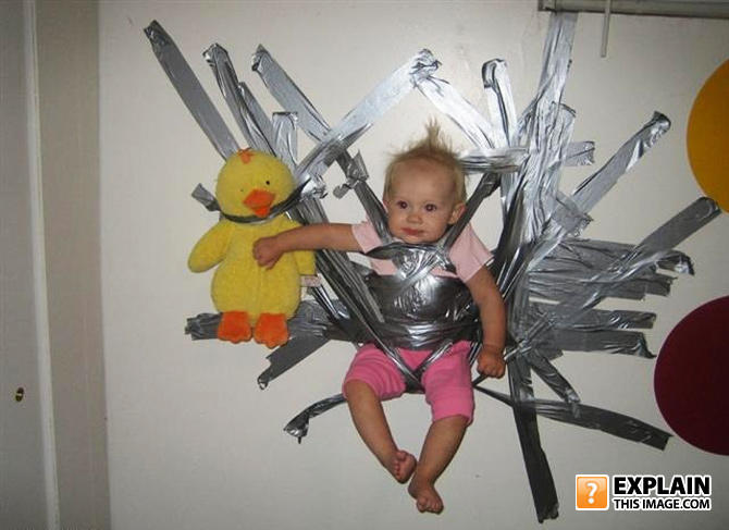 - Tape makes the best baby sitter.